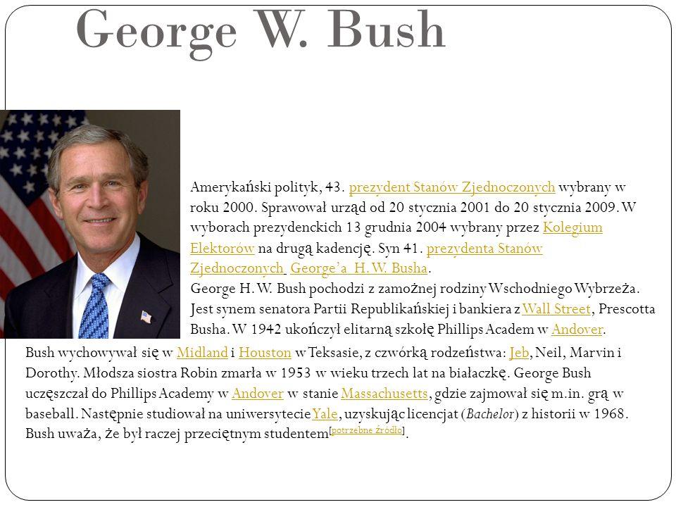 George W. Bush Ameryka ń ski polityk, 43. prezydent Stanów Zjednoczonych wybrany w roku 2000. Sprawował urz ą d od 20 stycznia 2001 do 20 stycznia 200