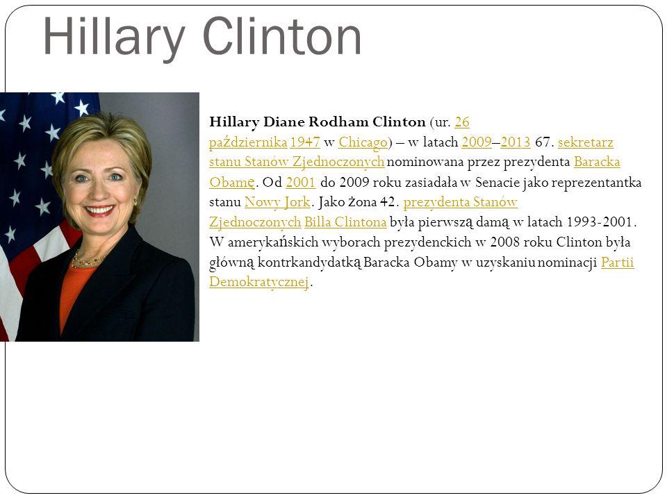 Hillary Clinton Hillary Diane Rodham Clinton (ur. 26 pa ź dziernika 1947 w Chicago) – w latach 2009–2013 67. sekretarz stanu Stanów Zjednoczonych nomi