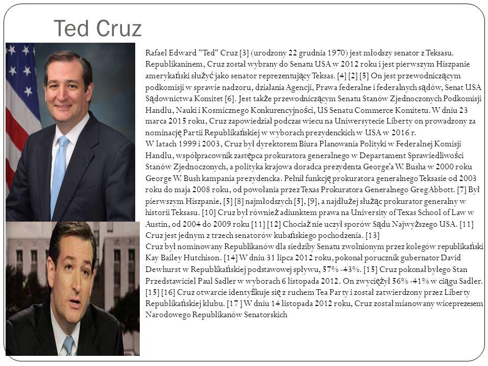 Ted Cruz Rafael Edward Ted Cruz [3] (urodzony 22 grudnia 1970) jest młodszy senator z Teksasu.