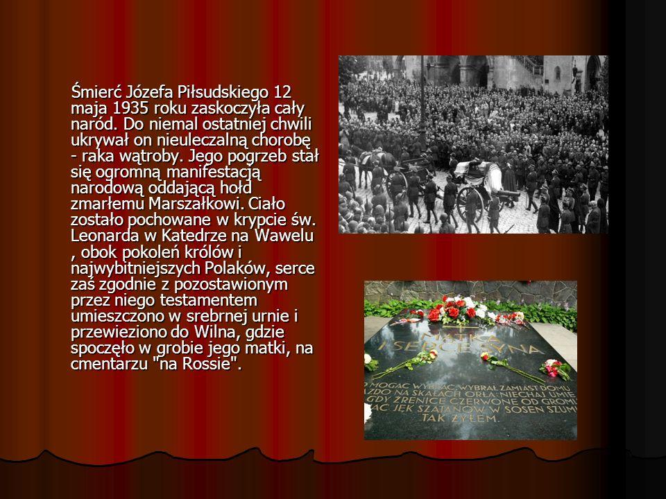 Śmierć Józefa Piłsudskiego 12 maja 1935 roku zaskoczyła cały naród. Do niemal ostatniej chwili ukrywał on nieuleczalną chorobę - raka wątroby. Jego po