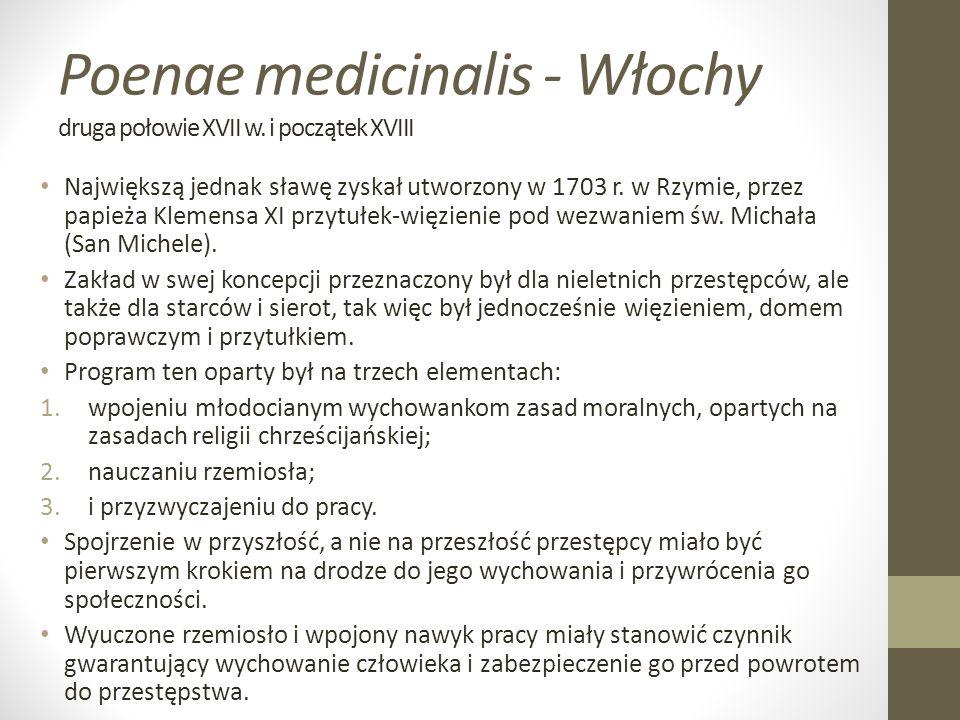 Poenae medicinalis - Włochy druga połowie XVII w. i początek XVIII Największą jednak sławę zyskał utworzony w 1703 r. w Rzymie, przez papieża Klemensa