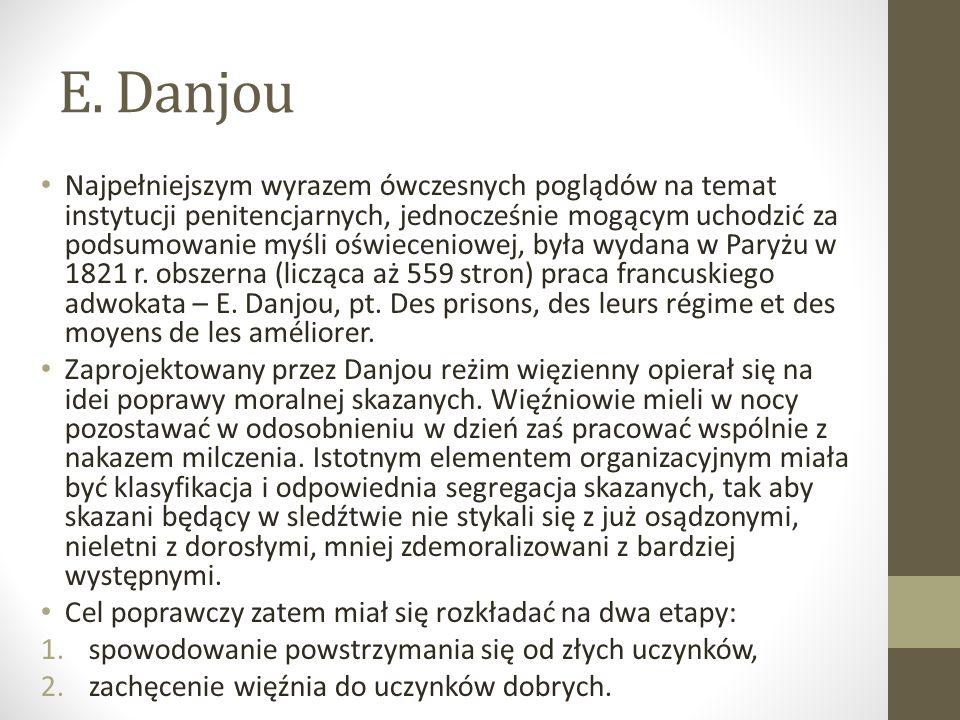 E. Danjou Najpełniejszym wyrazem ówczesnych poglądów na temat instytucji penitencjarnych, jednocześnie mogącym uchodzić za podsumowanie myśli oświecen