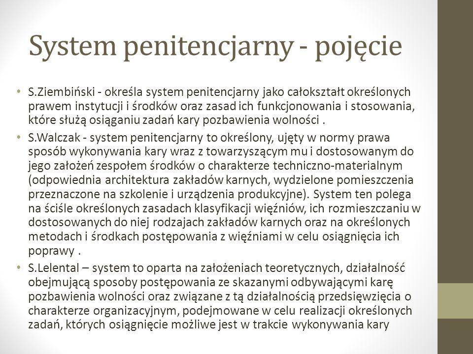 System penitencjarny - pojęcie S.Ziembiński - określa system penitencjarny jako całokształt określonych prawem instytucji i środków oraz zasad ich funkcjonowania i stosowania, które służą osiąganiu zadań kary pozbawienia wolności.