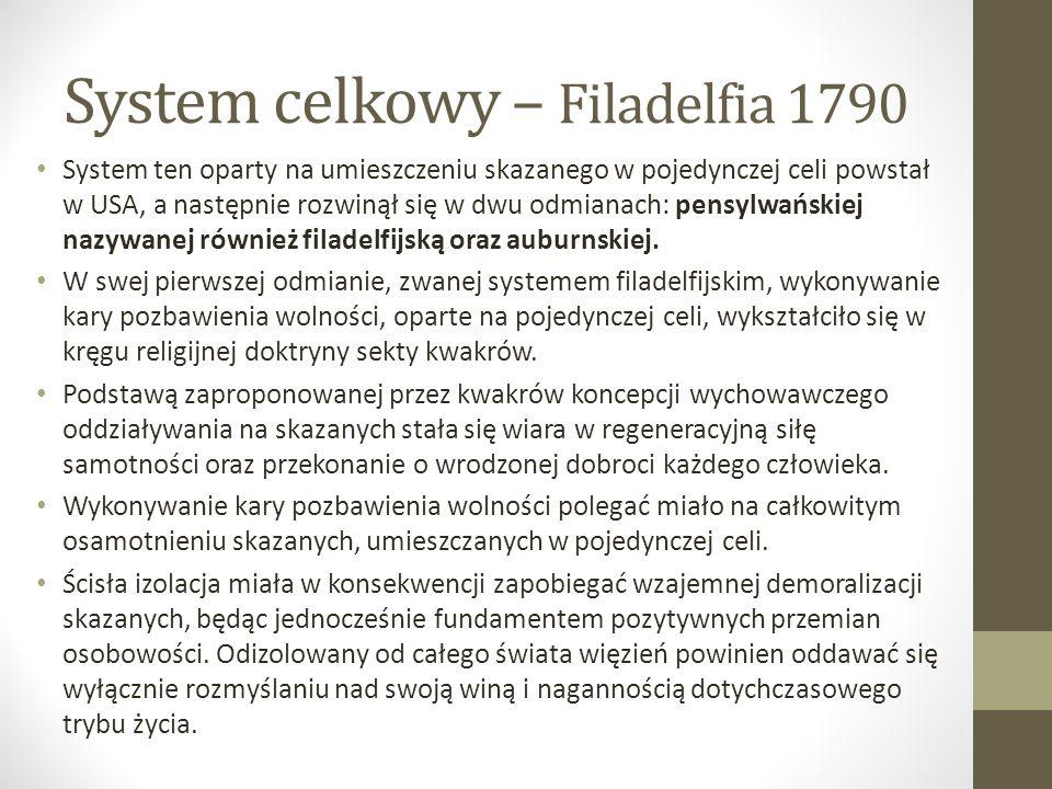 System celkowy – Filadelfia 1790 System ten oparty na umieszczeniu skazanego w pojedynczej celi powstał w USA, a następnie rozwinął się w dwu odmianach: pensylwańskiej nazywanej również filadelfijską oraz auburnskiej.