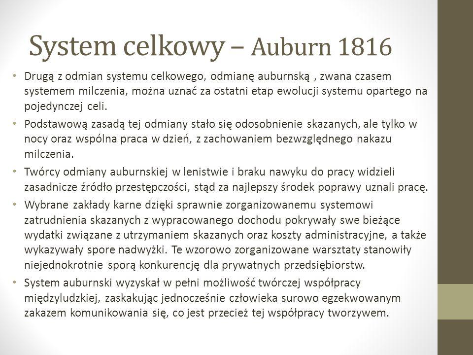 System celkowy – Auburn 1816 Drugą z odmian systemu celkowego, odmianę auburnską, zwana czasem systemem milczenia, można uznać za ostatni etap ewolucji systemu opartego na pojedynczej celi.