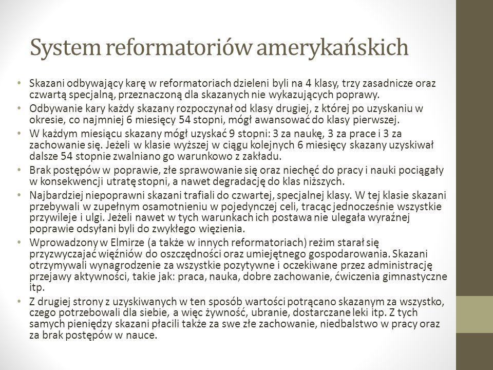 System reformatoriów amerykańskich Skazani odbywający karę w reformatoriach dzieleni byli na 4 klasy, trzy zasadnicze oraz czwartą specjalną, przeznaczoną dla skazanych nie wykazujących poprawy.