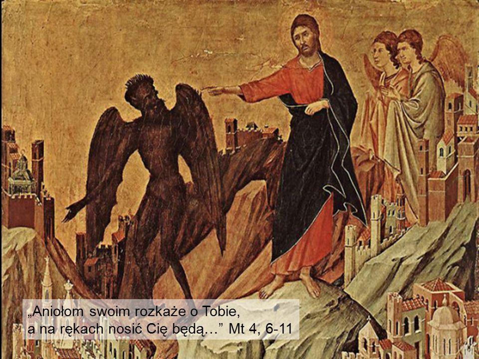"""""""Aniołom swoim rozkaże o Tobie, a na rękach nosić Cię będą…"""" Mt 4, 6-11"""