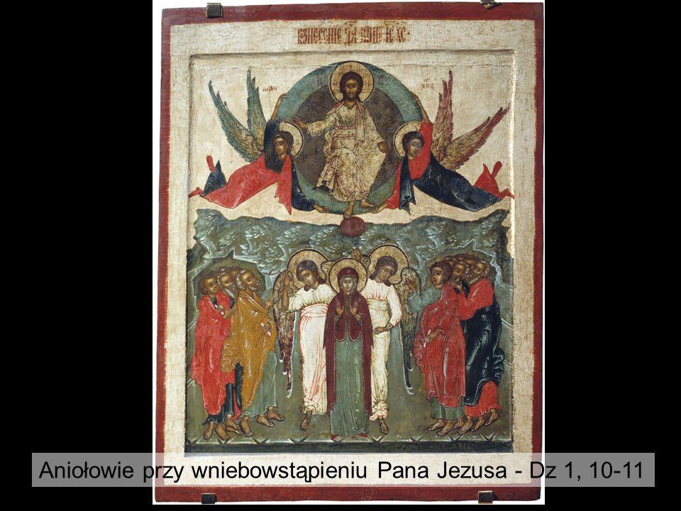 Aniołowie przy wniebowstąpieniu Pana Jezusa - Dz 1, 10-11
