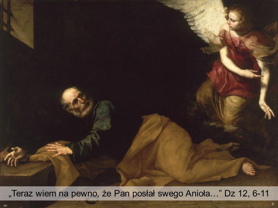 """""""Teraz wiem na pewno, że Pan posłał swego Anioła…"""" Dz 12, 6-11"""