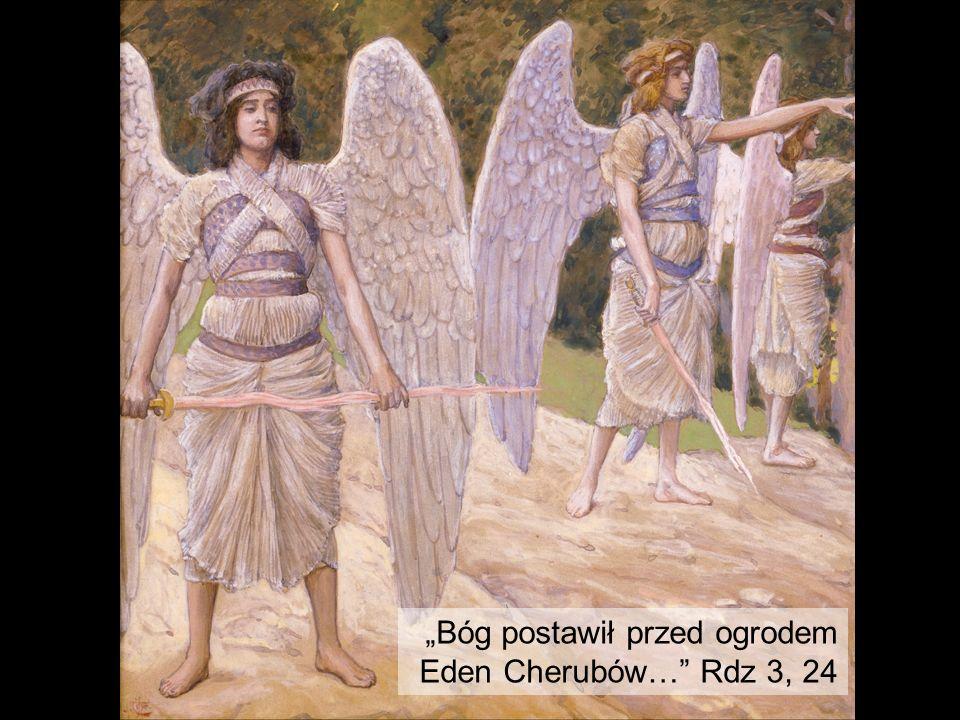 """""""Bóg postawił przed ogrodem Eden Cherubów…"""" Rdz 3, 24"""