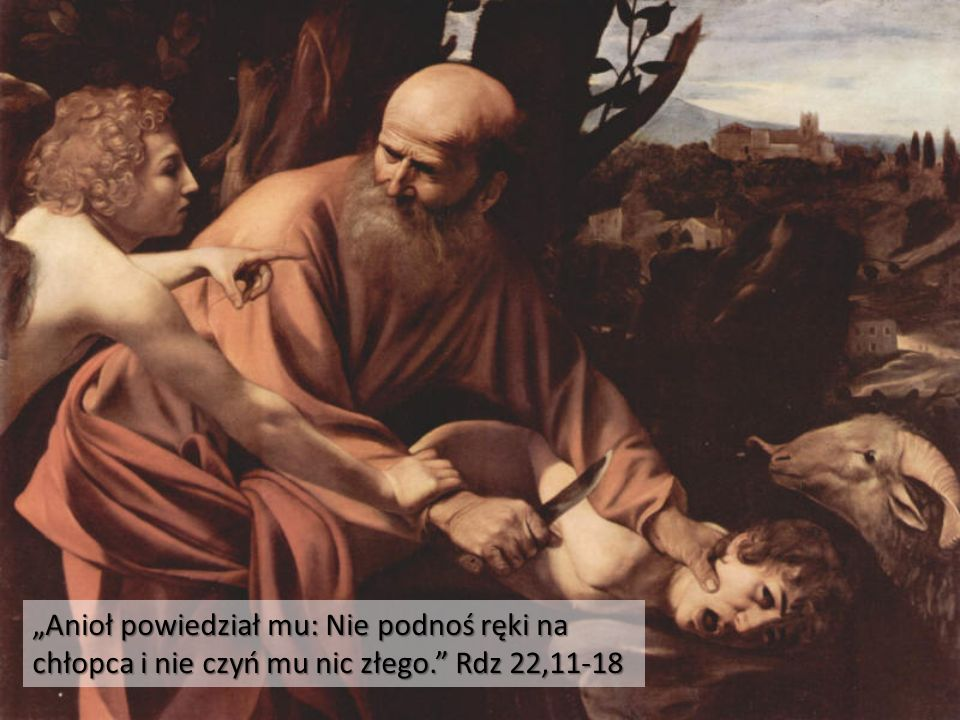 """""""Anioł powiedział mu: Nie podnoś ręki na chłopca i nie czyń mu nic złego."""" Rdz 22,11-18"""