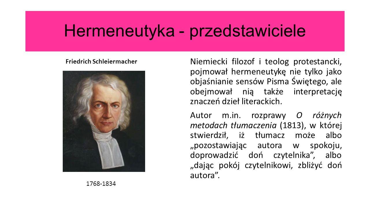 Hermeneutyka - przedstawiciele Niemiecki filozof i teolog protestancki, pojmował hermeneutykę nie tylko jako objaśnianie sensów Pisma Świętego, ale ob