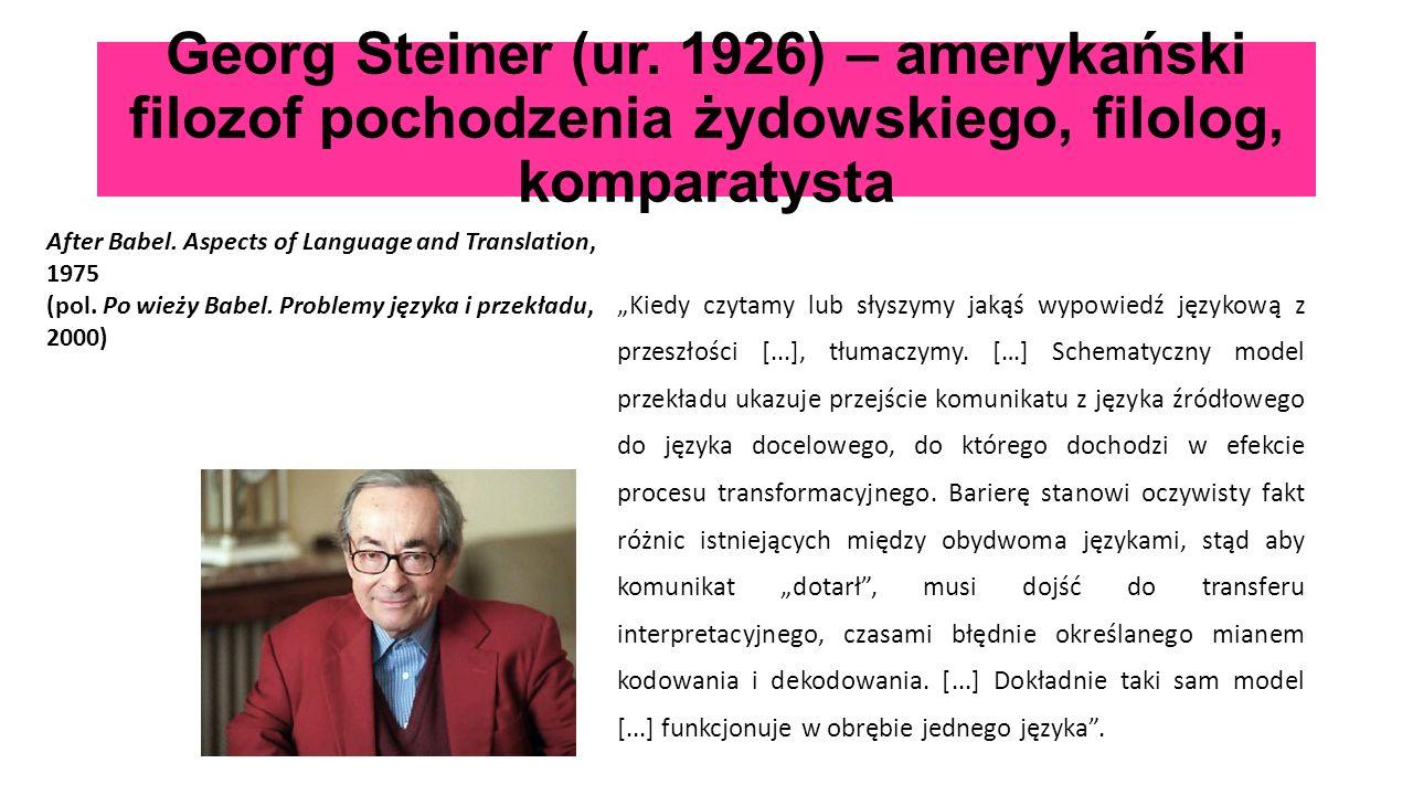 """Georg Steiner (ur. 1926) – amerykański filozof pochodzenia żydowskiego, filolog, komparatysta """"Kiedy czytamy lub słyszymy jakąś wypowiedź językową z p"""