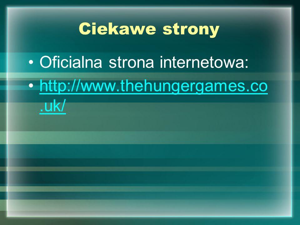 Ciekawe strony Oficialna strona internetowa: http://www.thehungergames.co.uk/http://www.thehungergames.co.uk/