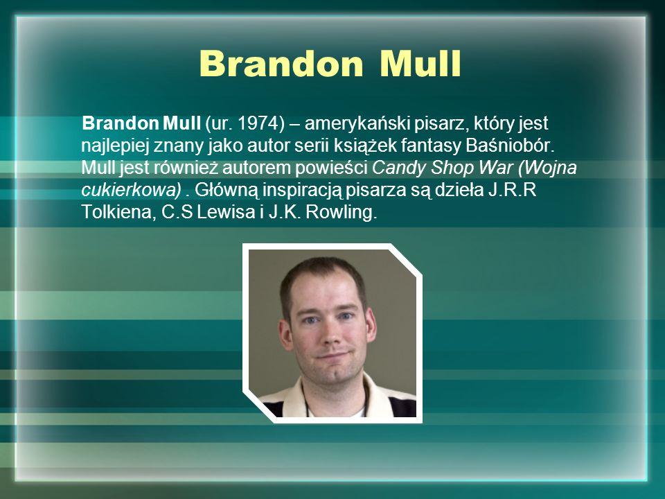 Brandon Mull Brandon Mull (ur. 1974) – amerykański pisarz, który jest najlepiej znany jako autor serii książek fantasy Baśniobór. Mull jest również au