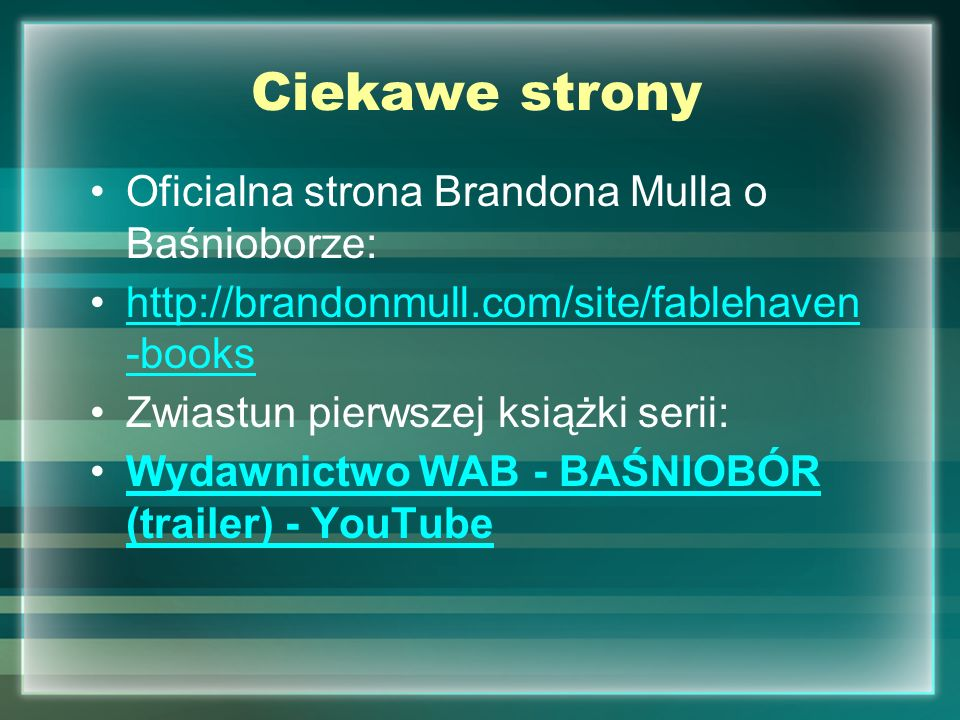 Ciekawe strony Oficialna strona Brandona Mulla o Baśnioborze: http://brandonmull.com/site/fablehaven -bookshttp://brandonmull.com/site/fablehaven -boo