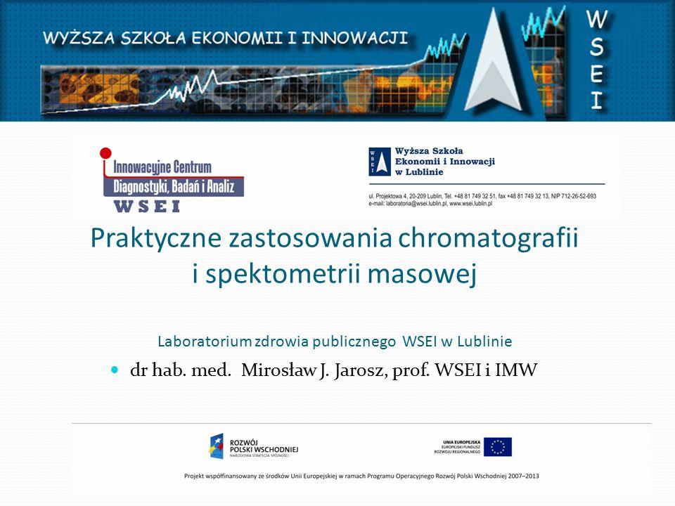 Praktyczne zastosowania chromatografii i spektometrii masowej Laboratorium zdrowia publicznego WSEI w Lublinie dr hab.