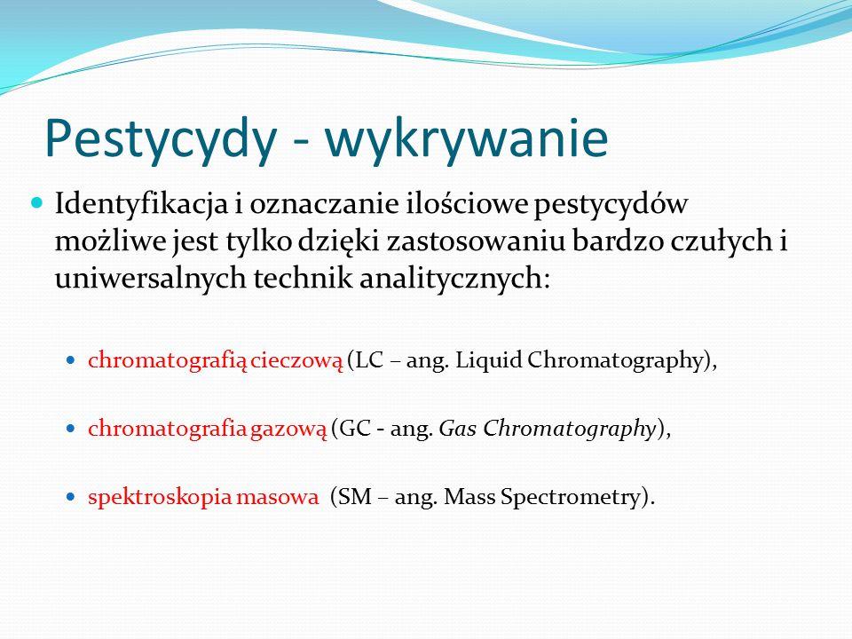 Pestycydy - wykrywanie Identyfikacja i oznaczanie ilościowe pestycydów możliwe jest tylko dzięki zastosowaniu bardzo czułych i uniwersalnych technik analitycznych: chromatografią cieczową (LC – ang.