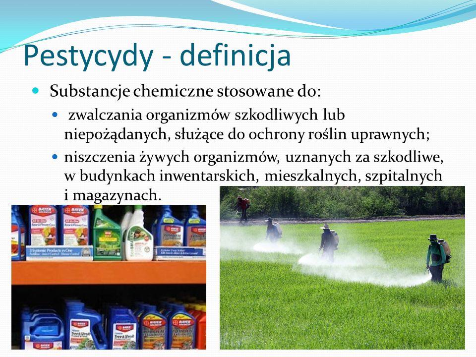 Pestycydy - definicja Substancje chemiczne stosowane do: zwalczania organizmów szkodliwych lub niepożądanych, służące do ochrony roślin uprawnych; niszczenia żywych organizmów, uznanych za szkodliwe, w budynkach inwentarskich, mieszkalnych, szpitalnych i magazynach.