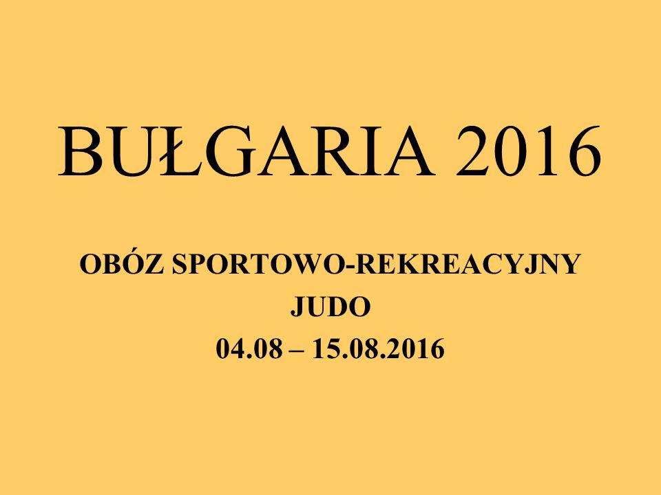 BUŁGARIA 2016 OBÓZ SPORTOWO-REKREACYJNY JUDO 04.08 – 15.08.2016