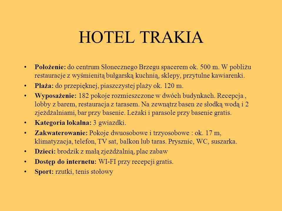 HOTEL TRAKIA Położenie: do centrum Słonecznego Brzegu spacerem ok. 500 m. W pobliżu restauracje z wyśmienitą bułgarską kuchnią, sklepy, przytulne kawi