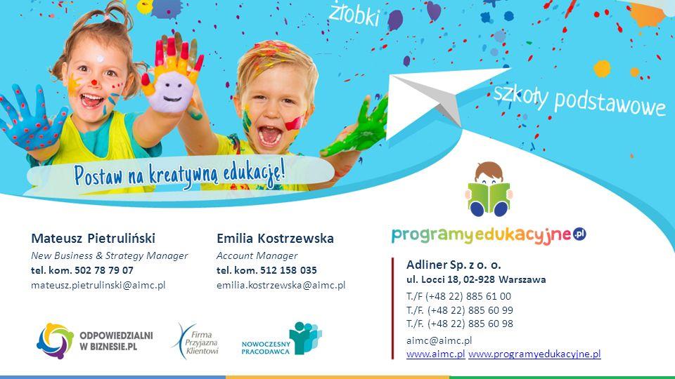 Mateusz Pietruliński New Business & Strategy Manager tel. kom. 502 78 79 07 mateusz.pietrulinski@aimc.pl Emilia Kostrzewska Account Manager tel. kom.