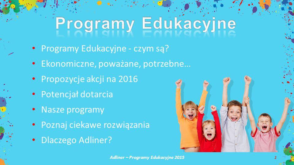 Adliner – Programy Edukacyjne 2015 2 Programy Edukacyjne - czym są? Ekonomiczne, poważane, potrzebne… Propozycje akcji na 2016 Potencjał dotarcia Nasz