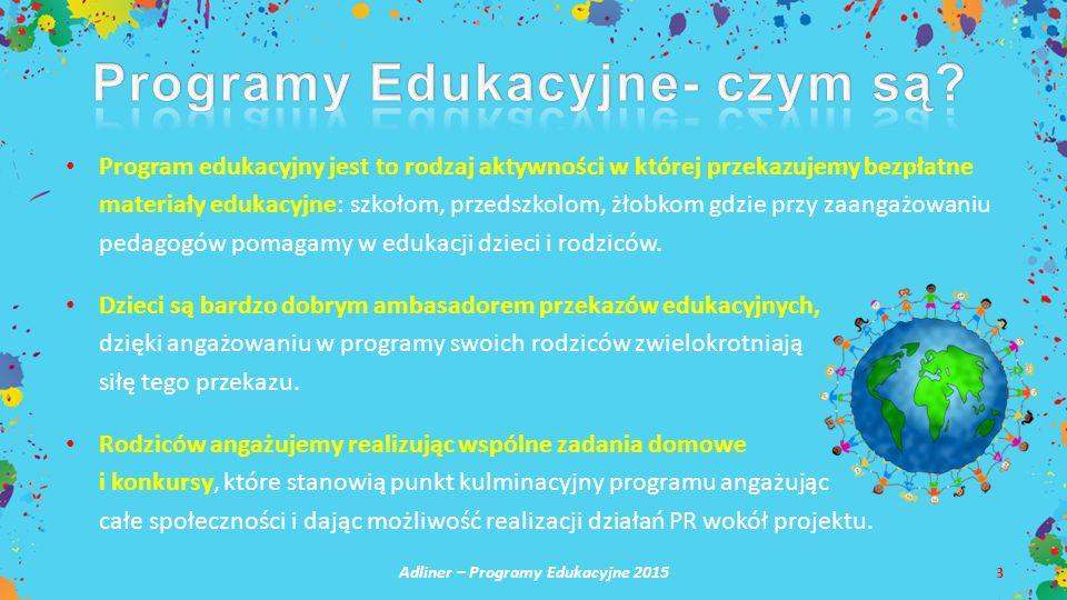 Adliner – Programy Edukacyjne 2015 3 Program edukacyjny jest to rodzaj aktywności w której przekazujemy bezpłatne materiały edukacyjne: szkołom, przed