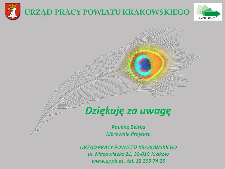 Dziękuję za uwagę Paulina Belska Kierownik Projektu URZĄD PRACY POWIATU KRAKOWSKIEGO ul. Mazowiecka 21, 30-019 Kraków www.uppk.pl, tel. 12 299 74 25 U