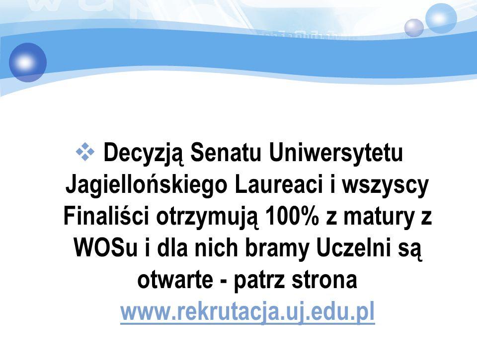 Decyzją Senatu Uniwersytetu Jagiellońskiego Laureaci i wszyscy Finaliści otrzymują 100% z matury z WOSu i dla nich bramy Uczelni są otwarte - patrz