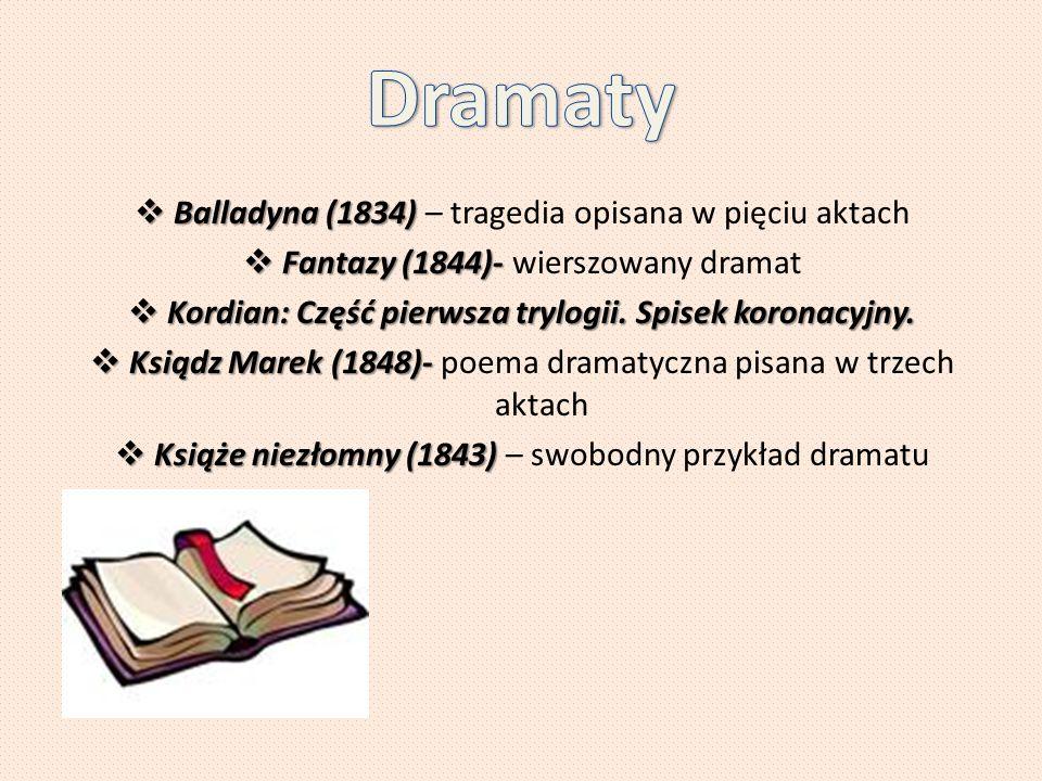  Balladyna (1834)  Balladyna (1834) – tragedia opisana w pięciu aktach  Fantazy (1844)-  Fantazy (1844)- wierszowany dramat  Kordian: Część pierw