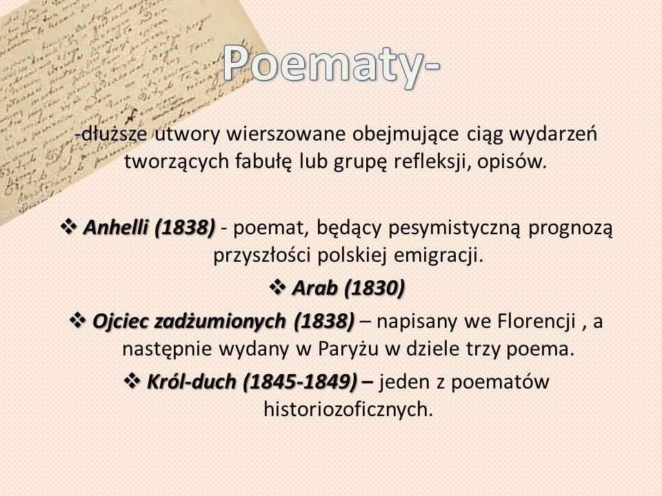 -dłuższe utwory wierszowane obejmujące ciąg wydarzeń tworzących fabułę lub grupę refleksji, opisów.  Anhelli (1838)  Anhelli (1838) - poemat, będący