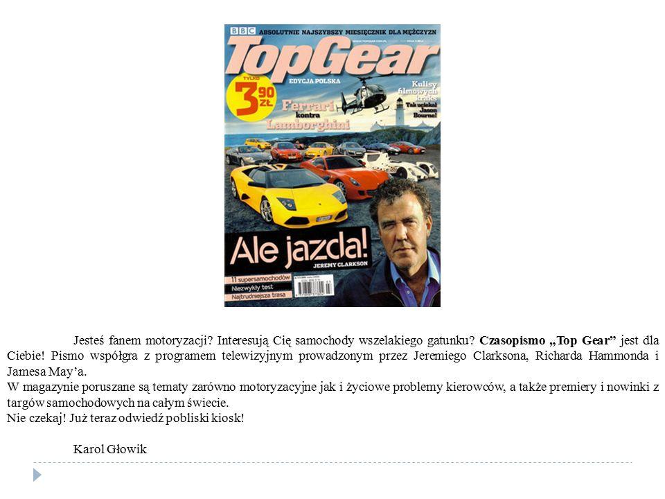 """Jesteś fanem motoryzacji? Interesują Cię samochody wszelakiego gatunku? Czasopismo """"Top Gear"""" jest dla Ciebie! Pismo współgra z programem telewizyjnym"""