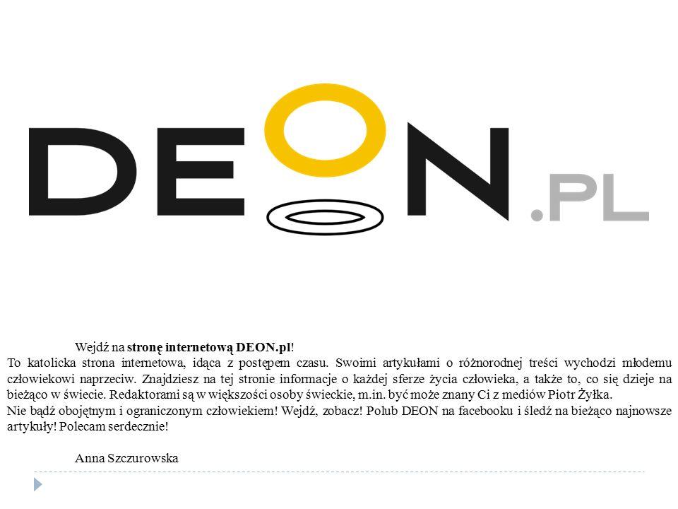 Wejdź na stronę internetową DEON.pl! To katolicka strona internetowa, idąca z postępem czasu. Swoimi artykułami o różnorodnej treści wychodzi młodemu