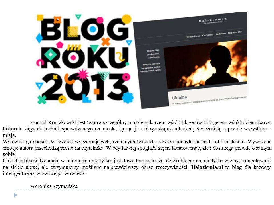 Konrad Kruczkowski jest twórcą szczególnym; dziennikarzem wśród blogerów i blogerem wśród dziennikarzy. Pokornie sięga do technik sprawdzonego rzemios