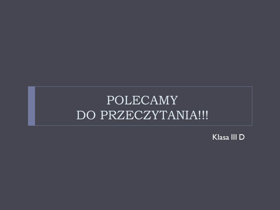POLECAMY DO PRZECZYTANIA!!! Klasa III D