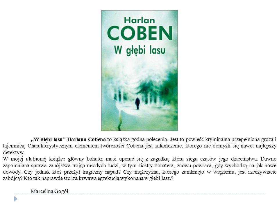 """,,W głębi lasu"""" Harlana Cobena to książka godna polecenia. Jest to powieść kryminalna przepełniona grozą i tajemnicą. Charakterystycznym elementem twó"""