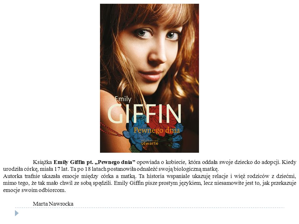 """Książka Emily Giffin pt. """"Pewnego dnia"""" opowiada o kobiecie, która oddała swoje dziecko do adopcji. Kiedy urodziła córkę, miała 17 lat. Ta po 18 latac"""