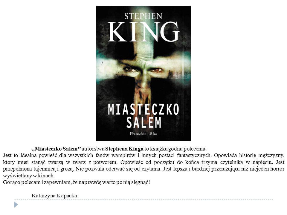 ,,Miasteczko Salem'' autorstwa Stephena Kinga to książka godna polecenia. Jest to idealna powieść dla wszystkich fanów wampirów i innych postaci fanta