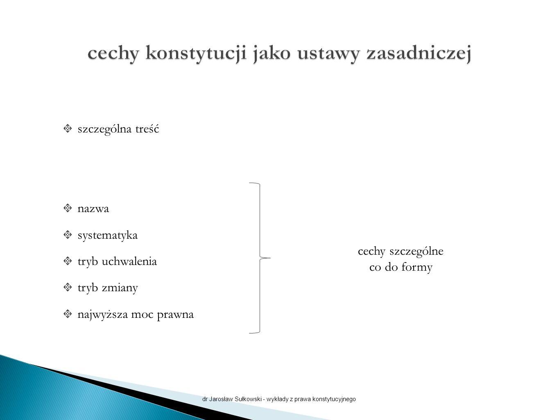 szczególna treść nazwa systematyka tryb uchwalenia tryb zmiany najwyższa moc prawna dr Jarosław Sułkowski - wykłady z prawa konstytucyjnego cechy szczególne co do formy