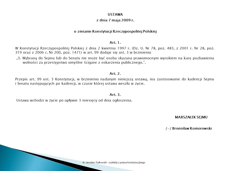 USTAWA z dnia 7 maja 2009 r. o zmianie Konstytucji Rzeczypospolitej Polskiej Art. 1. W Konstytucji Rzeczypospolitej Polskiej z dnia 2 kwietnia 1997 r.