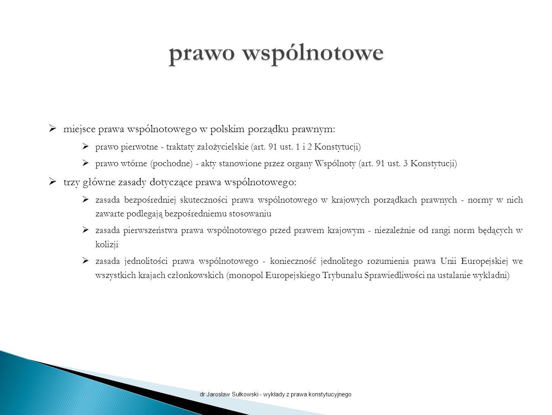  miejsce prawa wspólnotowego w polskim porządku prawnym:  prawo pierwotne - traktaty założycielskie (art. 91 ust. 1 i 2 Konstytucji)  prawo wtórne