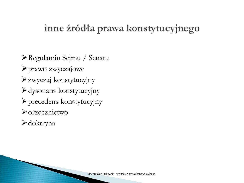  Regulamin Sejmu / Senatu  prawo zwyczajowe  zwyczaj konstytucyjny  dysonans konstytucyjny  precedens konstytucyjny  orzecznictwo  doktryna dr Jarosław Sułkowski - wykłady z prawa konstytucyjnego