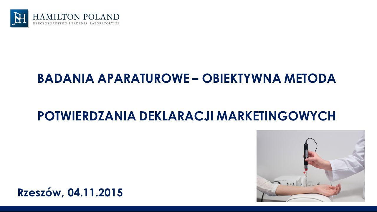 BADANIA APARATUROWE – OBIEKTYWNA METODA POTWIERDZANIA DEKLARACJI MARKETINGOWYCH Rzeszów, 04.11.2015