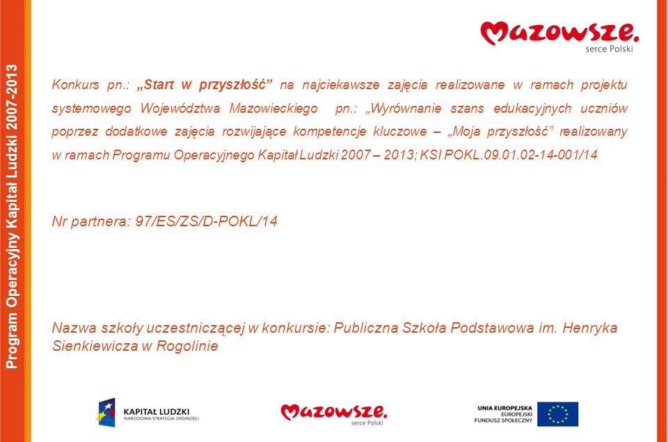 """Program Operacyjny Kapitał Ludzki 2007-2013 Konkurs pn.: """"Start w przyszłość"""" na najciekawsze zajęcia realizowane w ramach projektu systemowego Wojewó"""
