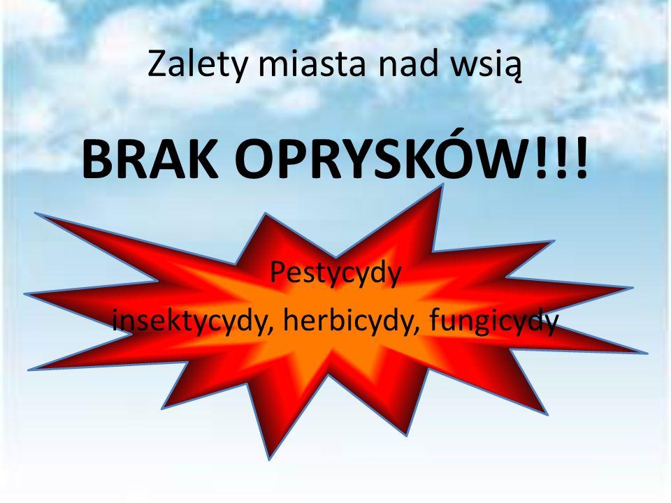 Zalety miasta nad wsią BRAK OPRYSKÓW!!! Pestycydy insektycydy, herbicydy, fungicydy