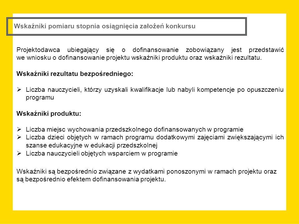Wskaźniki pomiaru stopnia osiągnięcia założeń konkursu Projektodawca ubiegający się o dofinansowanie zobowiązany jest przedstawić we wniosku o dofinansowanie projektu wskaźniki produktu oraz wskaźniki rezultatu.