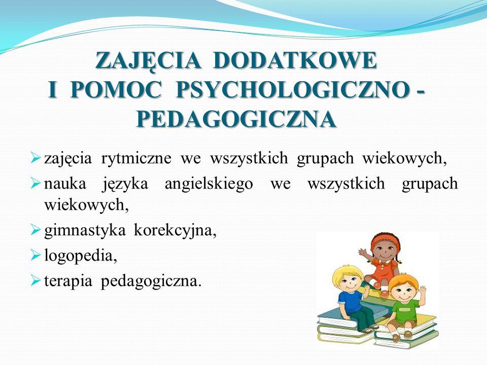 ZAJĘCIA DODATKOWE I POMOC PSYCHOLOGICZNO - PEDAGOGICZNA  zajęcia rytmiczne we wszystkich grupach wiekowych,  nauka języka angielskiego we wszystkich