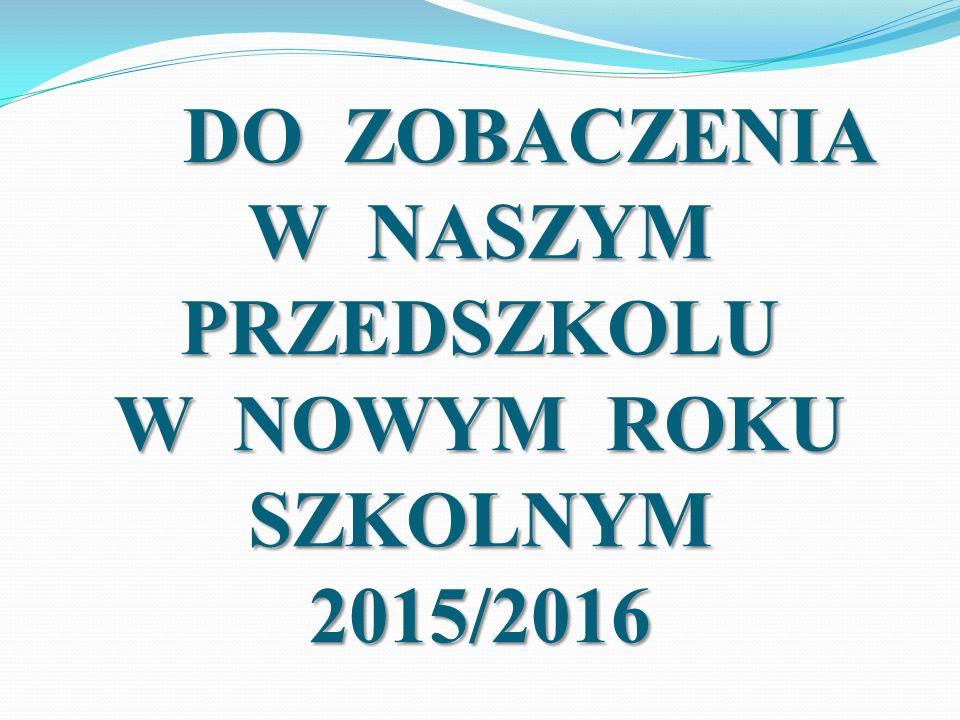 DO ZOBACZENIA W NASZYM PRZEDSZKOLU W NOWYM ROKU SZKOLNYM 2015/2016