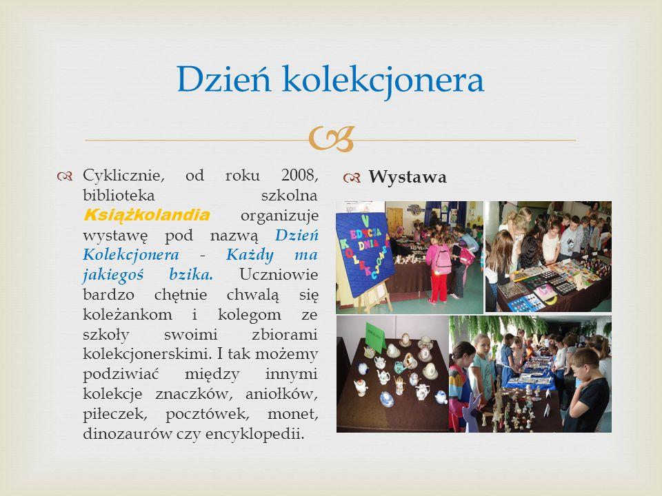  Dzień kolekcjonera  Cyklicznie, od roku 2008, biblioteka szkolna Książkolandia organizuje wystawę pod nazwą Dzień Kolekcjonera - Każdy ma jakiegoś